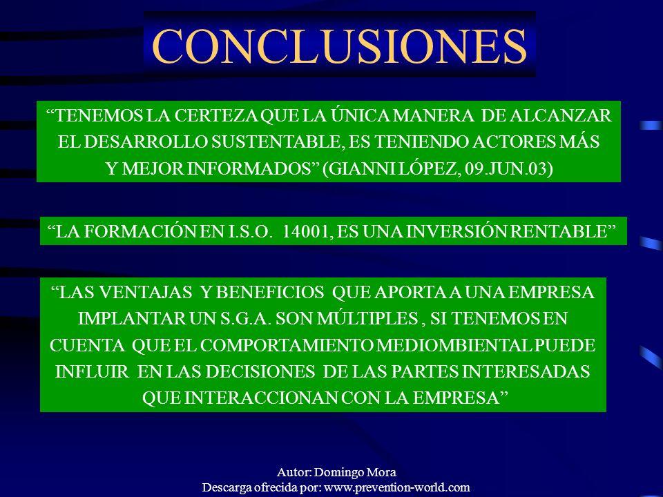 Autor: Domingo Mora Descarga ofrecida por: www.prevention-world.com CONCLUSIONES TENEMOS LA CERTEZA QUE LA ÚNICA MANERA DE ALCANZAR EL DESARROLLO SUST