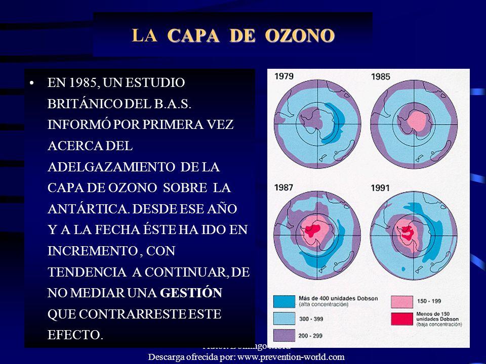 Autor: Domingo Mora Descarga ofrecida por: www.prevention-world.com CAPA DE OZONO LA CAPA DE OZONO EN 1985, UN ESTUDIO BRITÁNICO DEL B.A.S. INFORMÓ PO