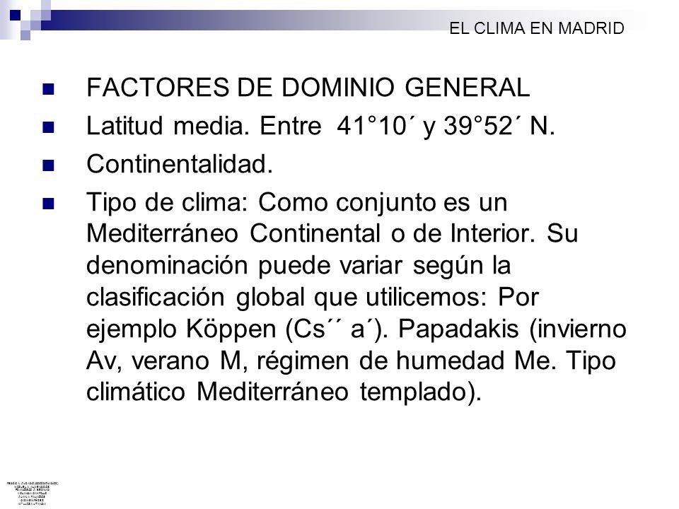 FACTORES DE DOMINIO GENERAL Latitud media. Entre 41°10´ y 39°52´ N. Continentalidad. Tipo de clima: Como conjunto es un Mediterráneo Continental o de