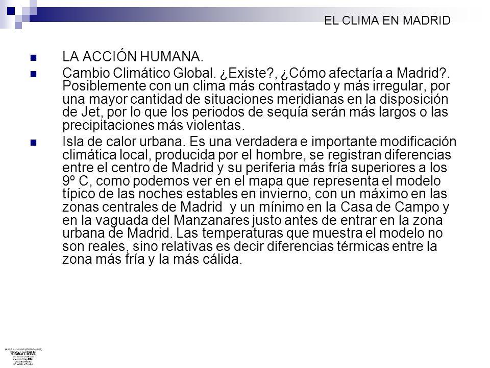 LA ACCIÓN HUMANA. Cambio Climático Global. ¿Existe?, ¿Cómo afectaría a Madrid?. Posiblemente con un clima más contrastado y más irregular, por una may
