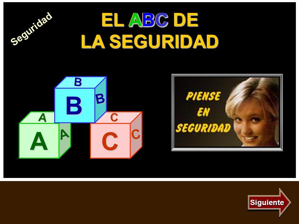 El ABC de la Seguridad Inicio Salir Siguiente A A A ATTITUDEACTITUD BEHAVIORCOMPORTAMIENTO CONTROLCONTROL C C C B B B