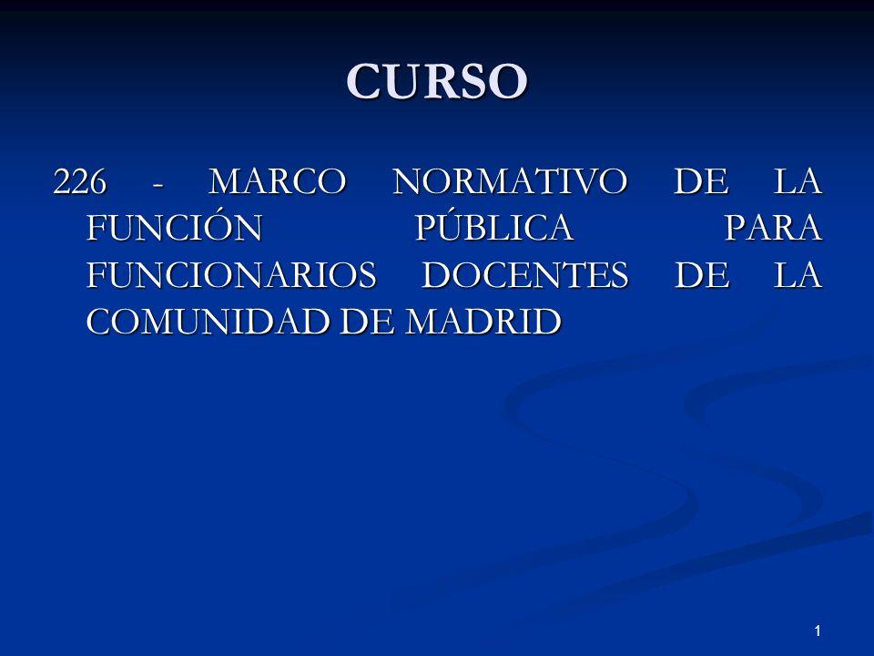 1 CURSO 226 - MARCO NORMATIVO DE LA FUNCIÓN PÚBLICA PARA FUNCIONARIOS DOCENTES DE LA COMUNIDAD DE MADRID