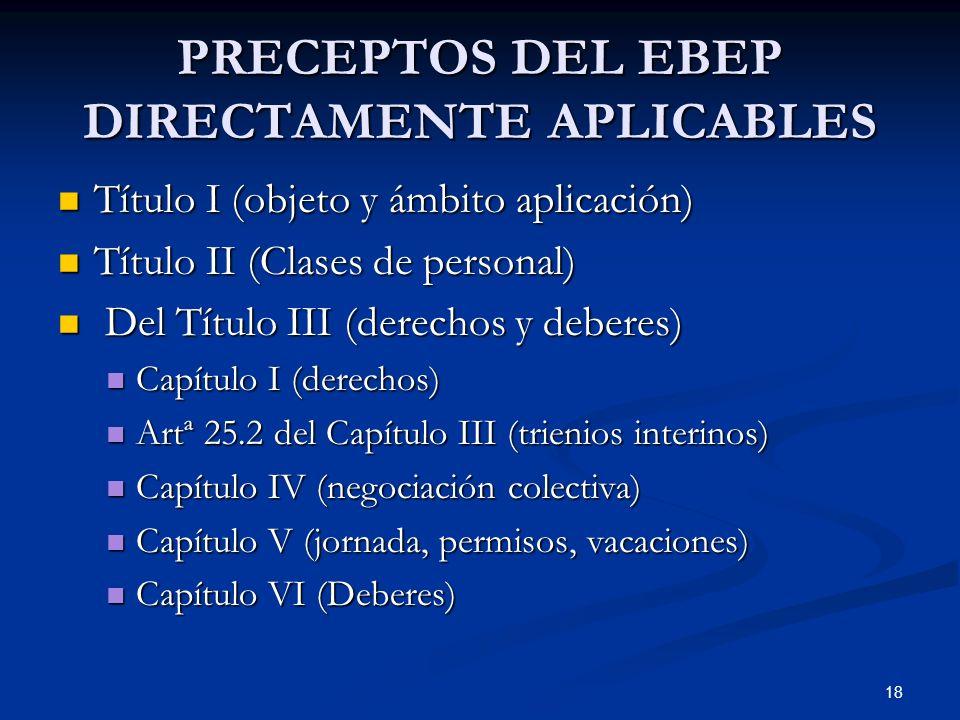 18 PRECEPTOS DEL EBEP DIRECTAMENTE APLICABLES Título I (objeto y ámbito aplicación) Título I (objeto y ámbito aplicación) Título II (Clases de persona