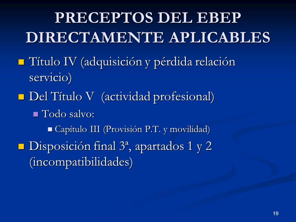 19 PRECEPTOS DEL EBEP DIRECTAMENTE APLICABLES Título IV (adquisición y pérdida relación servicio) Título IV (adquisición y pérdida relación servicio)