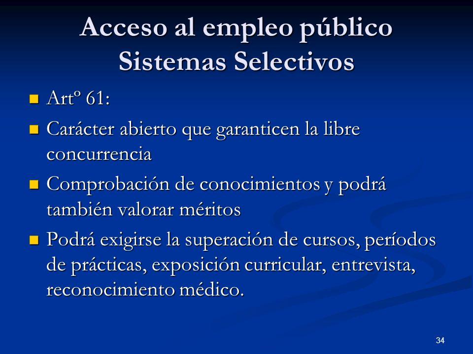 34 Acceso al empleo público Sistemas Selectivos Artº 61: Artº 61: Carácter abierto que garanticen la libre concurrencia Carácter abierto que garantice