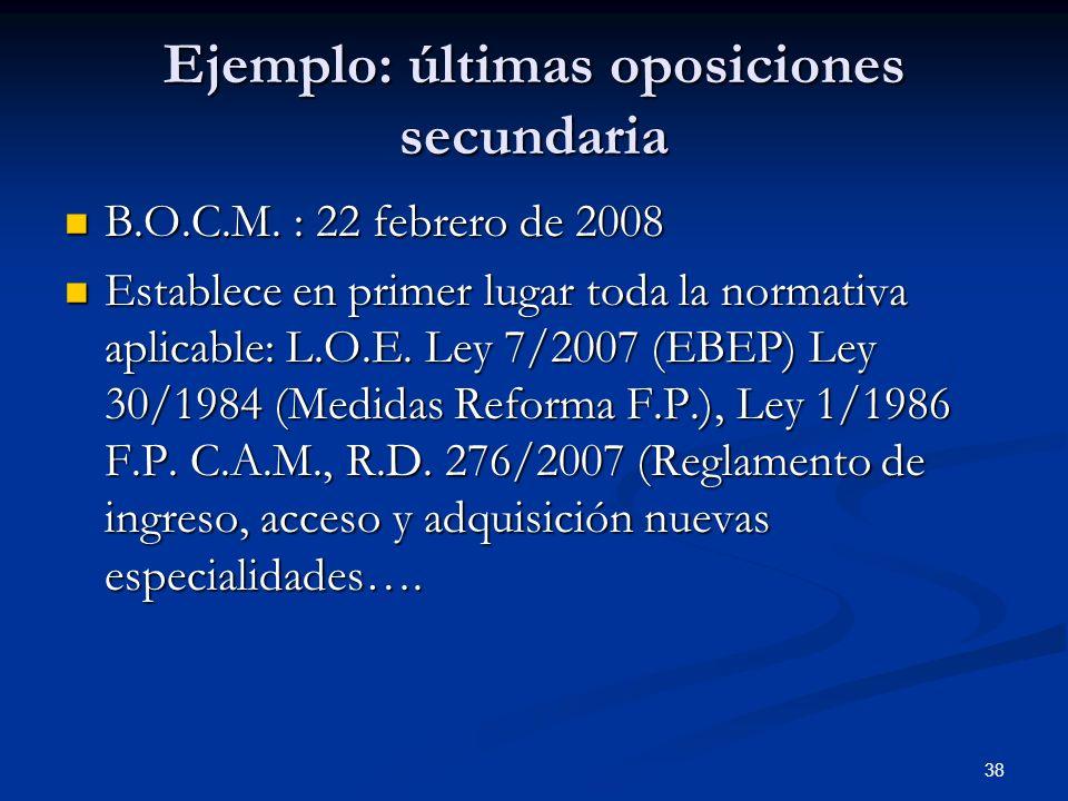 38 Ejemplo: últimas oposiciones secundaria B.O.C.M. : 22 febrero de 2008 B.O.C.M. : 22 febrero de 2008 Establece en primer lugar toda la normativa apl
