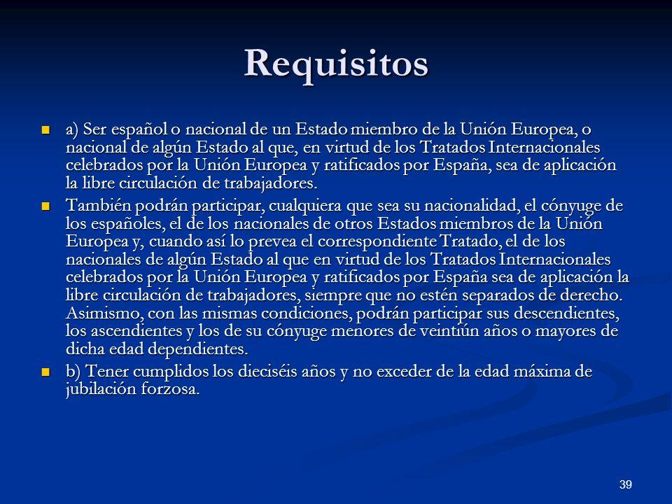 39 Requisitos a) Ser español o nacional de un Estado miembro de la Unión Europea, o nacional de algún Estado al que, en virtud de los Tratados Interna