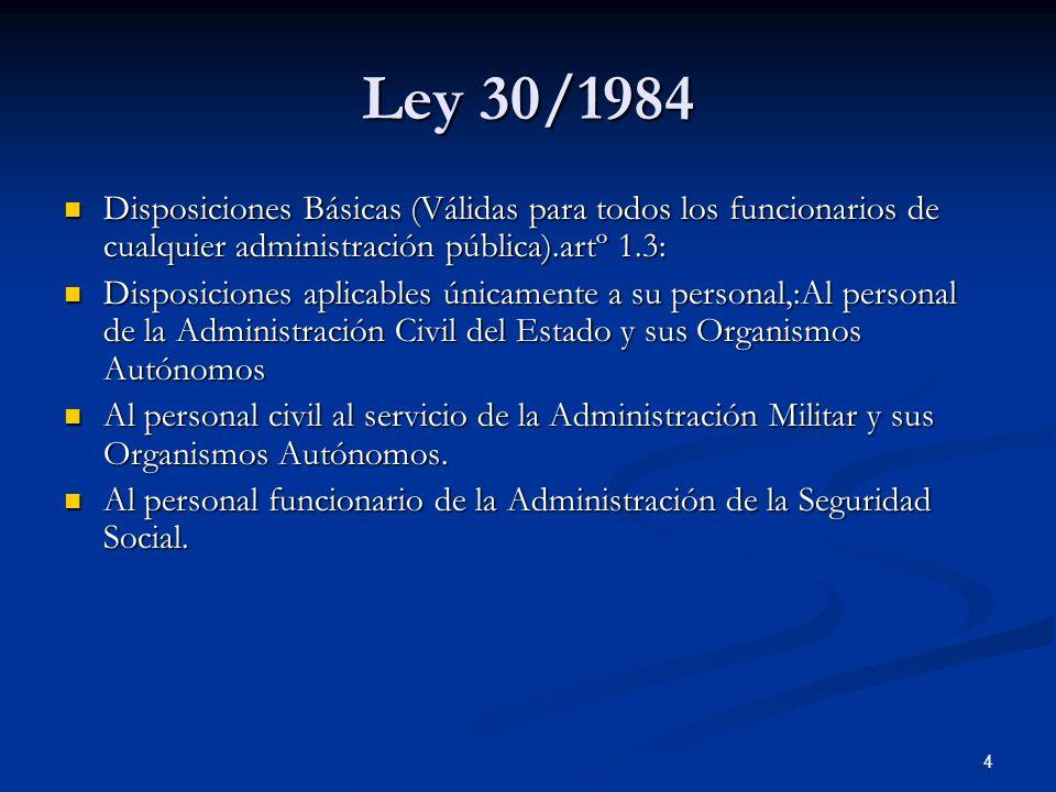 4 Ley 30/1984 Disposiciones Básicas (Válidas para todos los funcionarios de cualquier administración pública).artº 1.3: Disposiciones Básicas (Válidas