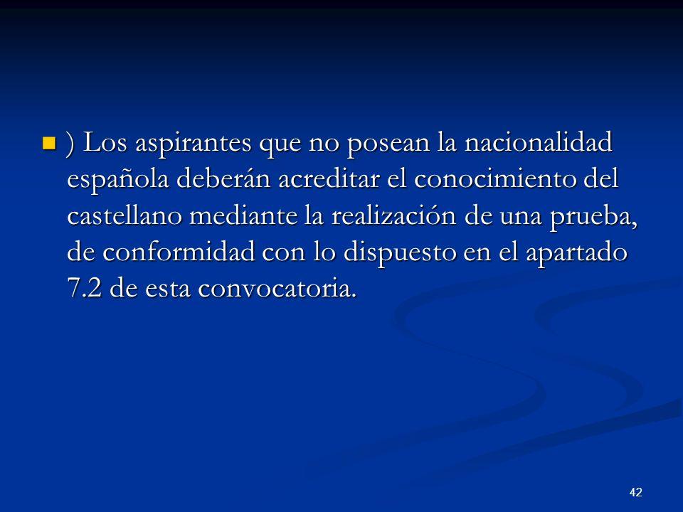 42 ) Los aspirantes que no posean la nacionalidad española deberán acreditar el conocimiento del castellano mediante la realización de una prueba, de