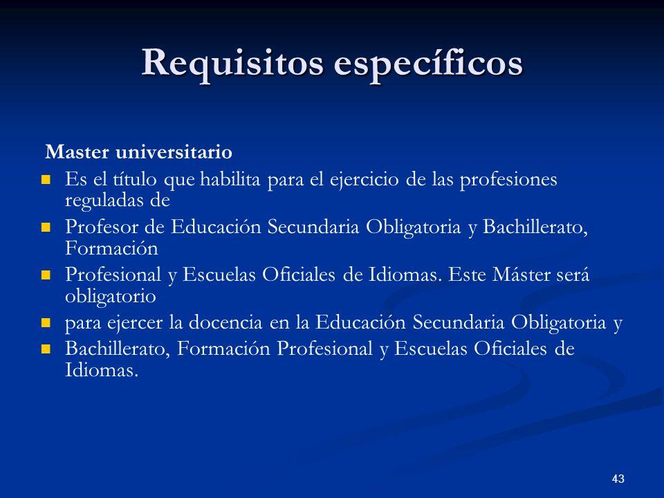 43 Requisitos específicos Master universitario Es el título que habilita para el ejercicio de las profesiones reguladas de Profesor de Educación Secun
