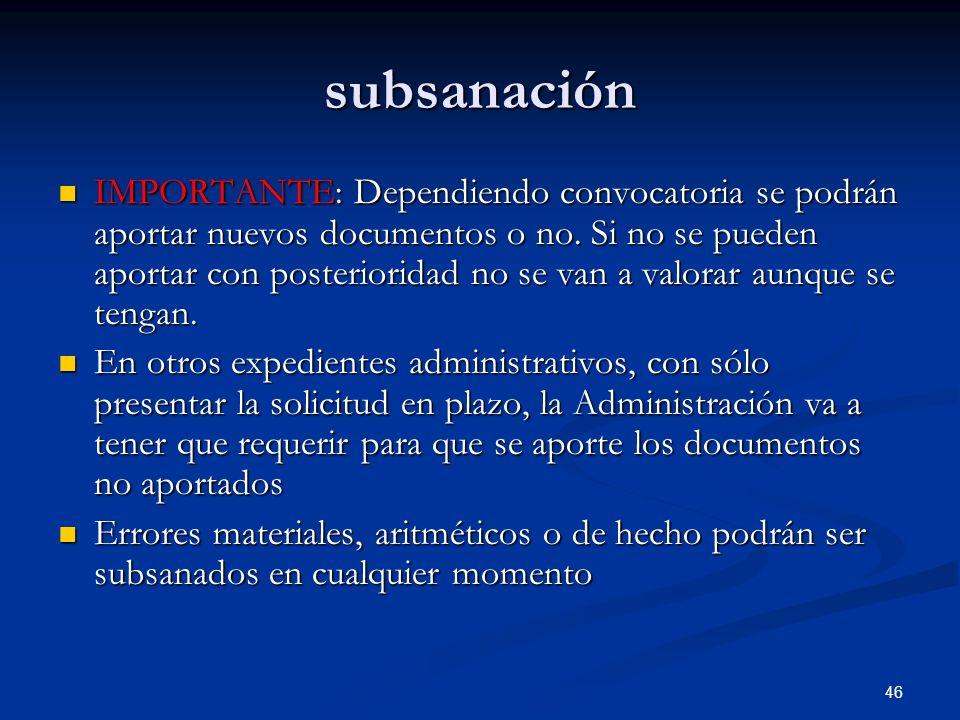 46 subsanación IMPORTANTE: Dependiendo convocatoria se podrán aportar nuevos documentos o no. Si no se pueden aportar con posterioridad no se van a va