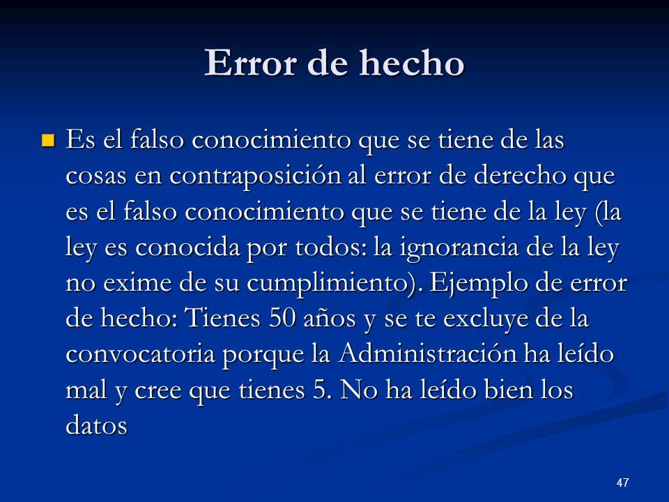 47 Error de hecho Es el falso conocimiento que se tiene de las cosas en contraposición al error de derecho que es el falso conocimiento que se tiene d