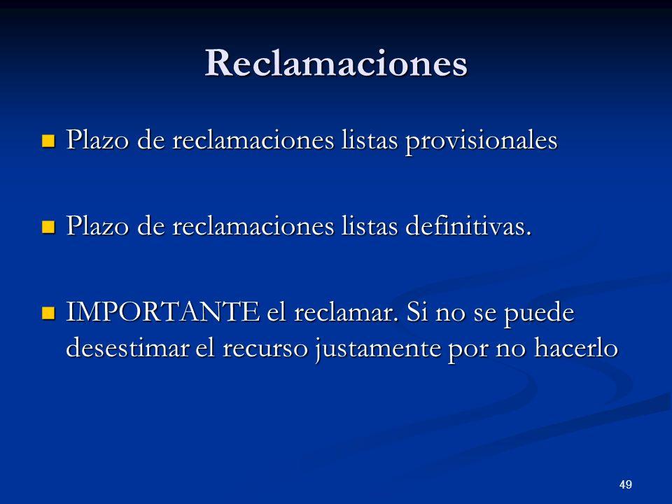49 Reclamaciones Plazo de reclamaciones listas provisionales Plazo de reclamaciones listas provisionales Plazo de reclamaciones listas definitivas. Pl