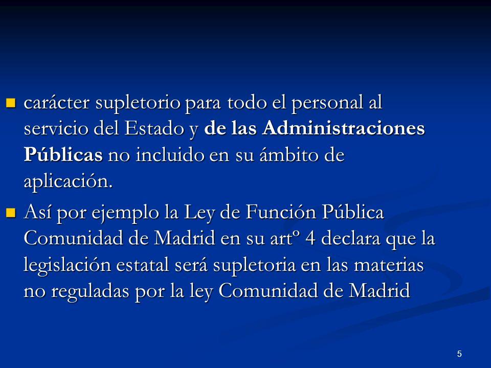 5 carácter supletorio para todo el personal al servicio del Estado y de las Administraciones Públicas no incluido en su ámbito de aplicación. carácter