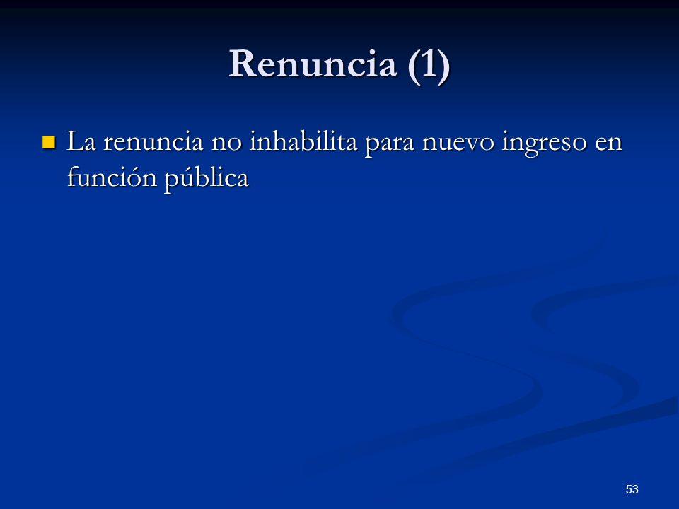 53 Renuncia (1) La renuncia no inhabilita para nuevo ingreso en función pública La renuncia no inhabilita para nuevo ingreso en función pública