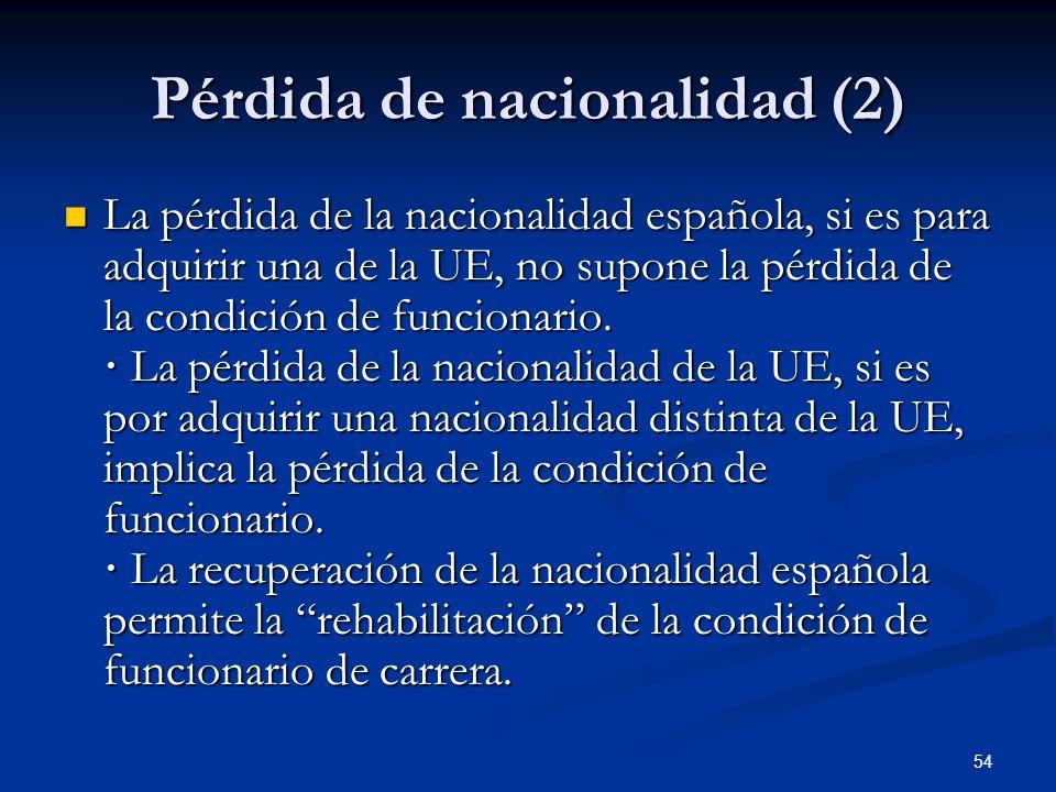 54 Pérdida de nacionalidad (2) La pérdida de la nacionalidad española, si es para adquirir una de la UE, no supone la pérdida de la condición de funci