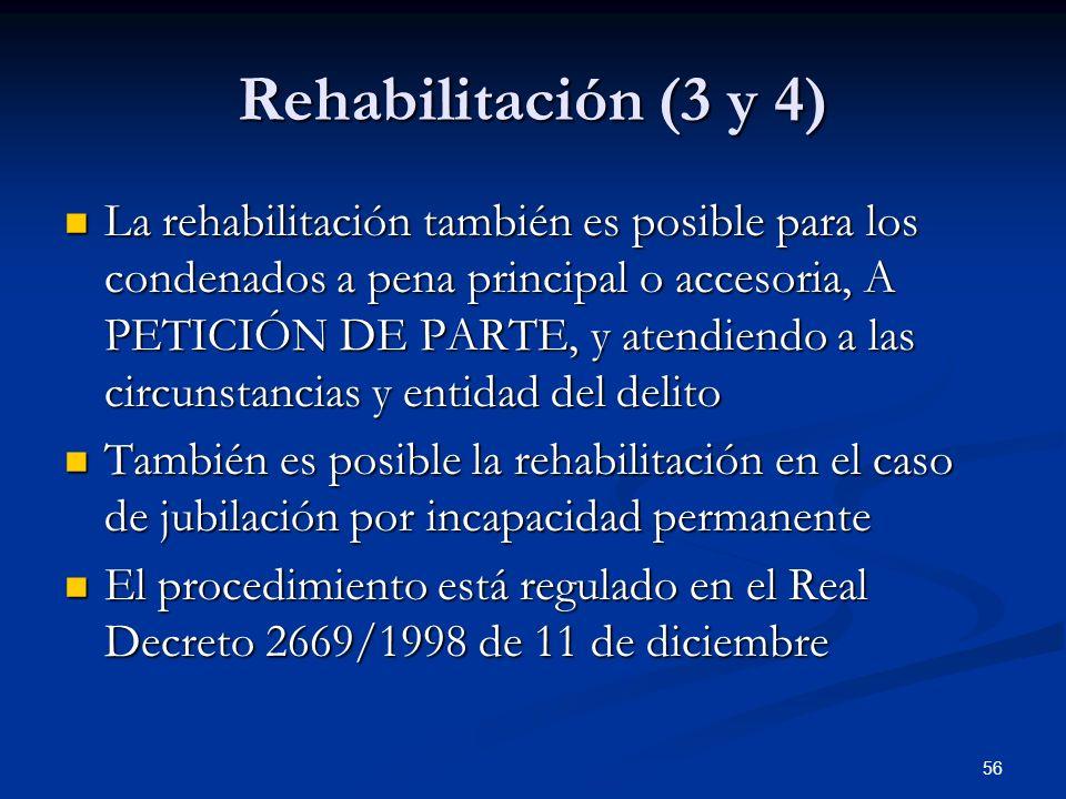 56 Rehabilitación (3 y 4) La rehabilitación también es posible para los condenados a pena principal o accesoria, A PETICIÓN DE PARTE, y atendiendo a l