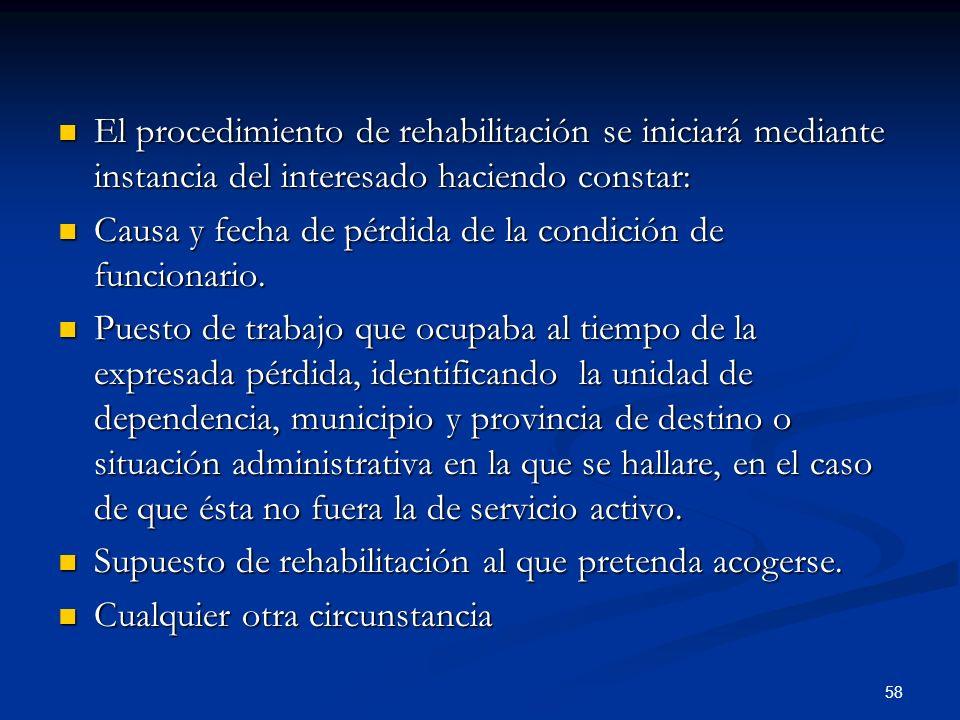 58 El procedimiento de rehabilitación se iniciará mediante instancia del interesado haciendo constar: El procedimiento de rehabilitación se iniciará m