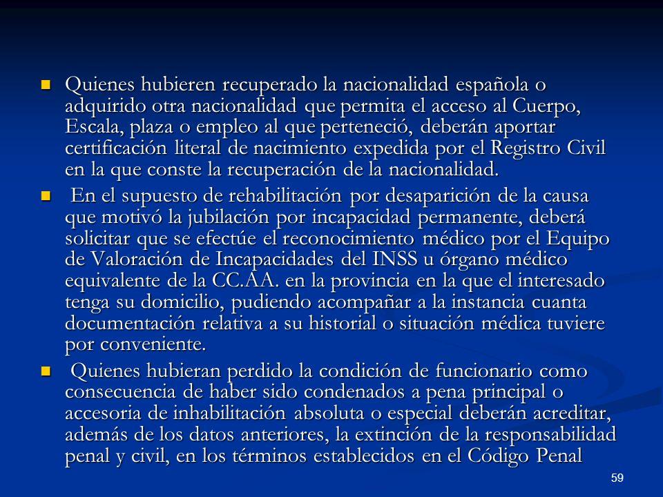 59 Quienes hubieren recuperado la nacionalidad española o adquirido otra nacionalidad que permita el acceso al Cuerpo, Escala, plaza o empleo al que p