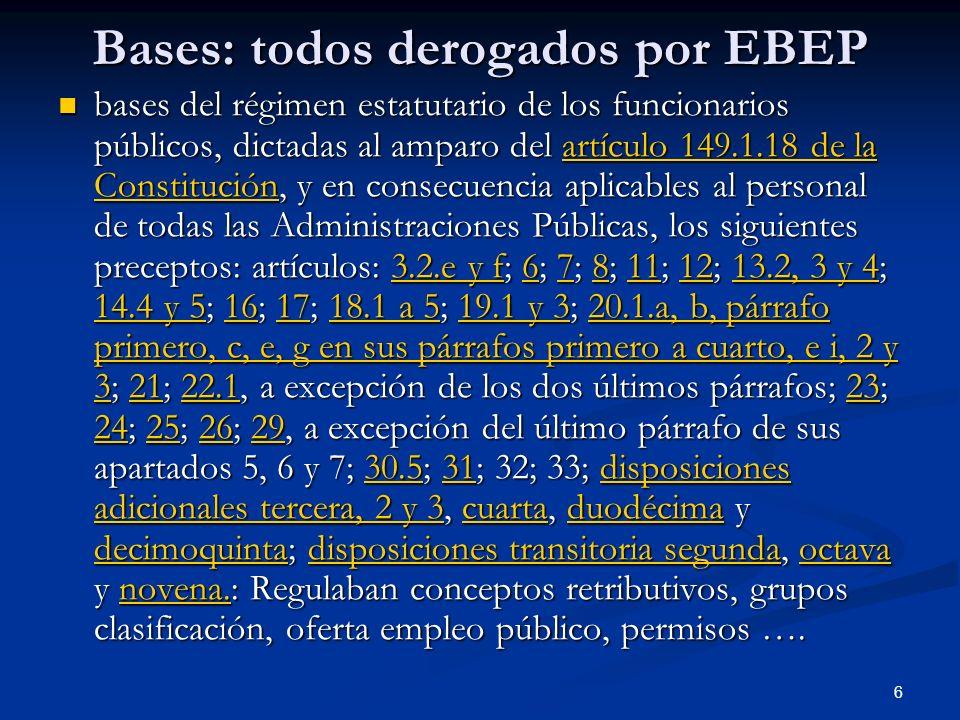 6 Bases: todos derogados por EBEP bases del régimen estatutario de los funcionarios públicos, dictadas al amparo del artículo 149.1.18 de la Constituc