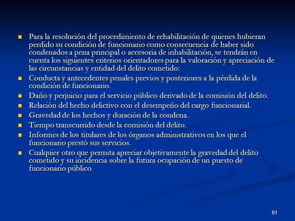 61 Para la resolución del procedimiento de rehabilitación de quienes hubieran perdido su condición de funcionario como consecuencia de haber sido cond