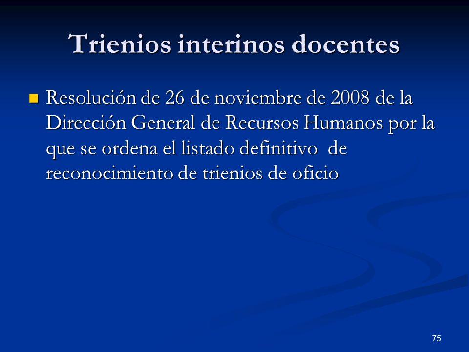 75 Trienios interinos docentes Resolución de 26 de noviembre de 2008 de la Dirección General de Recursos Humanos por la que se ordena el listado defin