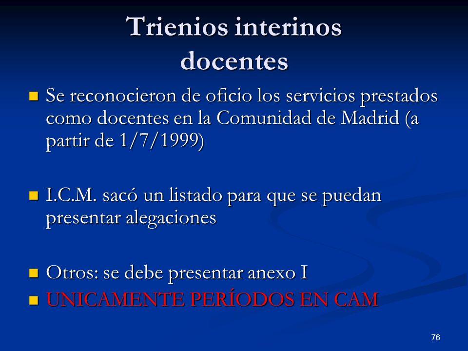 76 Trienios interinos docentes Se reconocieron de oficio los servicios prestados como docentes en la Comunidad de Madrid (a partir de 1/7/1999) Se rec