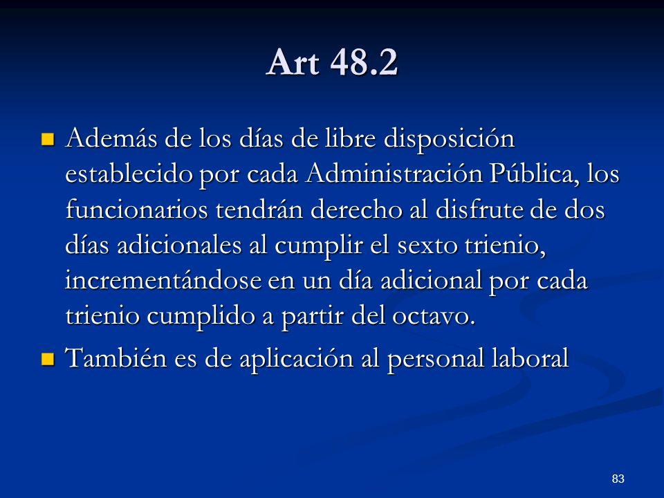 83 Art 48.2 Además de los días de libre disposición establecido por cada Administración Pública, los funcionarios tendrán derecho al disfrute de dos d