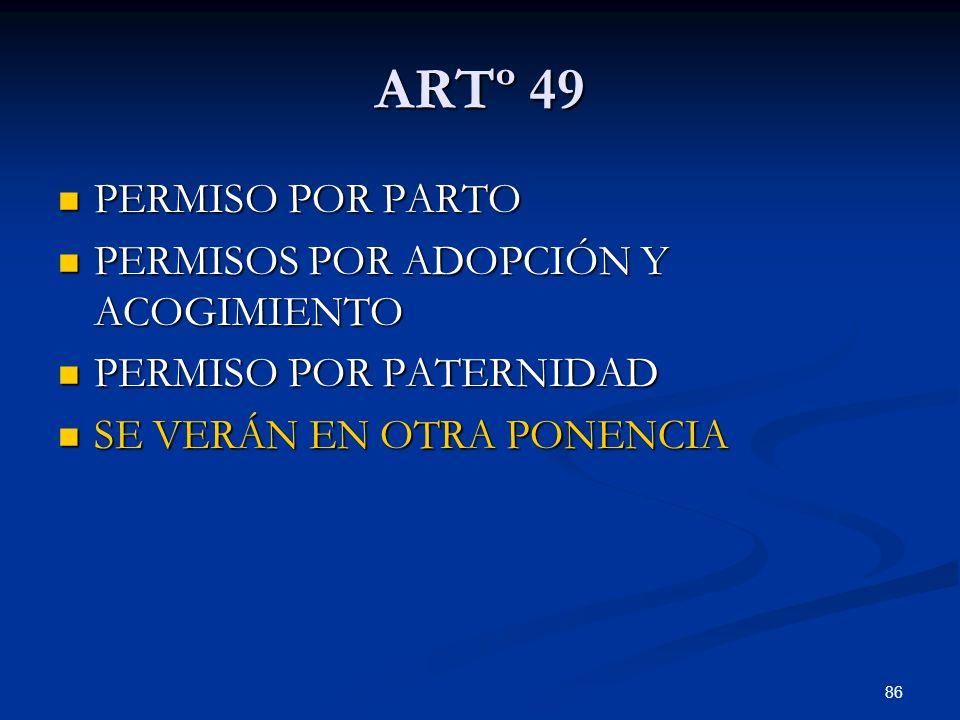 86 ARTº 49 PERMISO POR PARTO PERMISO POR PARTO PERMISOS POR ADOPCIÓN Y ACOGIMIENTO PERMISOS POR ADOPCIÓN Y ACOGIMIENTO PERMISO POR PATERNIDAD PERMISO
