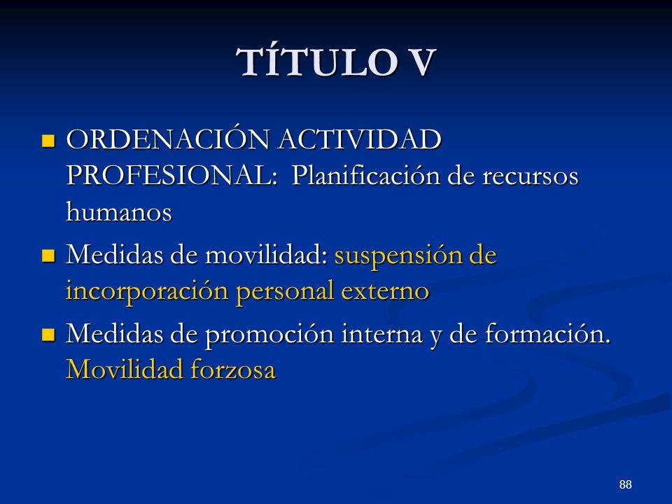 88 TÍTULO V ORDENACIÓN ACTIVIDAD PROFESIONAL: Planificación de recursos humanos ORDENACIÓN ACTIVIDAD PROFESIONAL: Planificación de recursos humanos Me