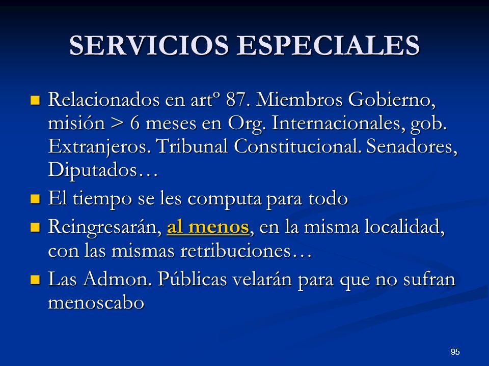 95 SERVICIOS ESPECIALES Relacionados en artº 87. Miembros Gobierno, misión > 6 meses en Org. Internacionales, gob. Extranjeros. Tribunal Constituciona