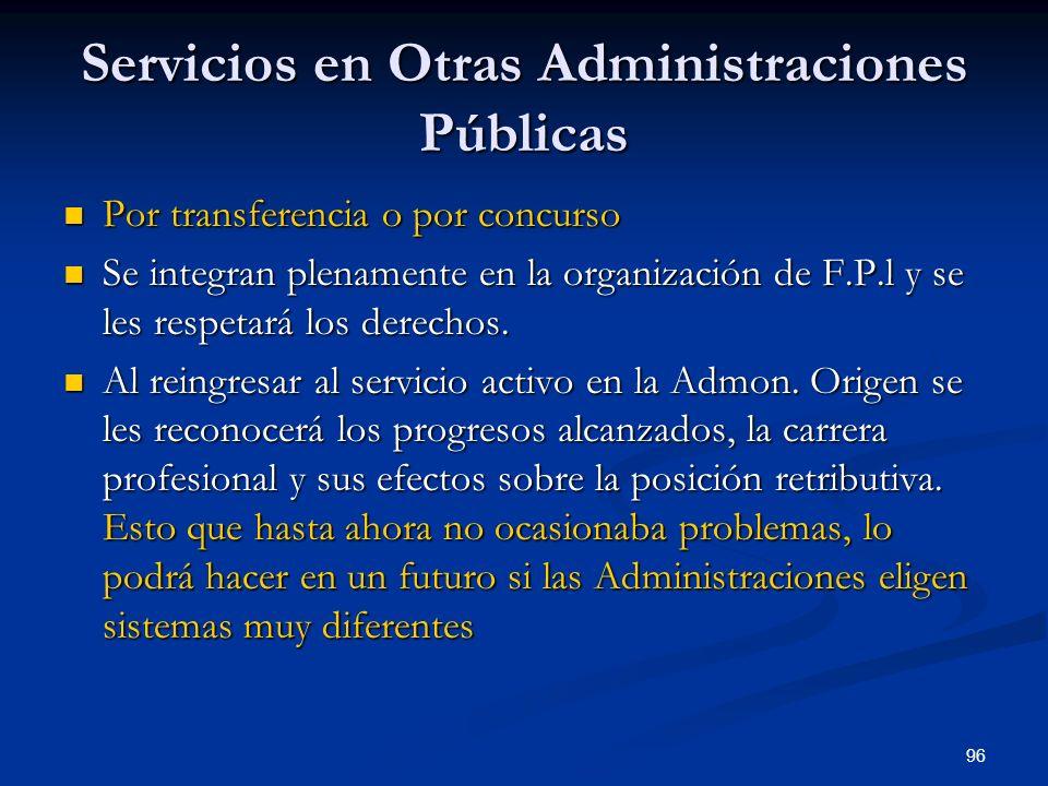 96 Servicios en Otras Administraciones Públicas Por transferencia o por concurso Por transferencia o por concurso Se integran plenamente en la organiz