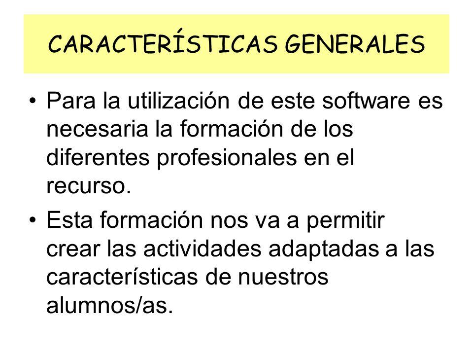 CARACTERÍSTICAS GENERALES Para la utilización de este software es necesaria la formación de los diferentes profesionales en el recurso. Esta formación