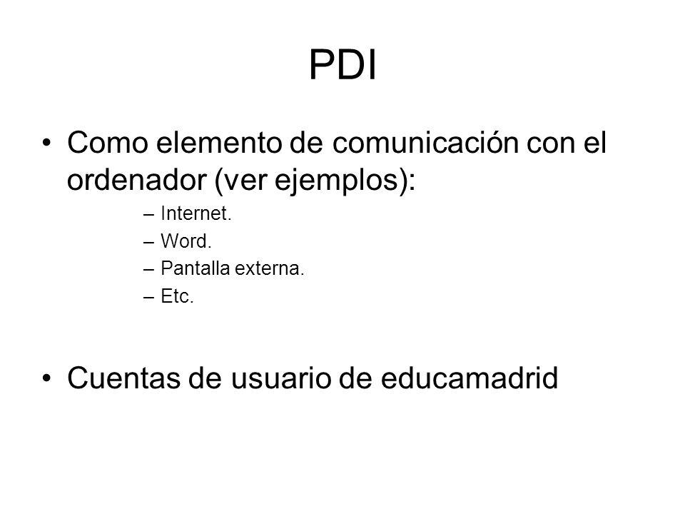 PDI Como elemento de comunicación con el ordenador (ver ejemplos): –Internet. –Word. –Pantalla externa. –Etc. Cuentas de usuario de educamadrid