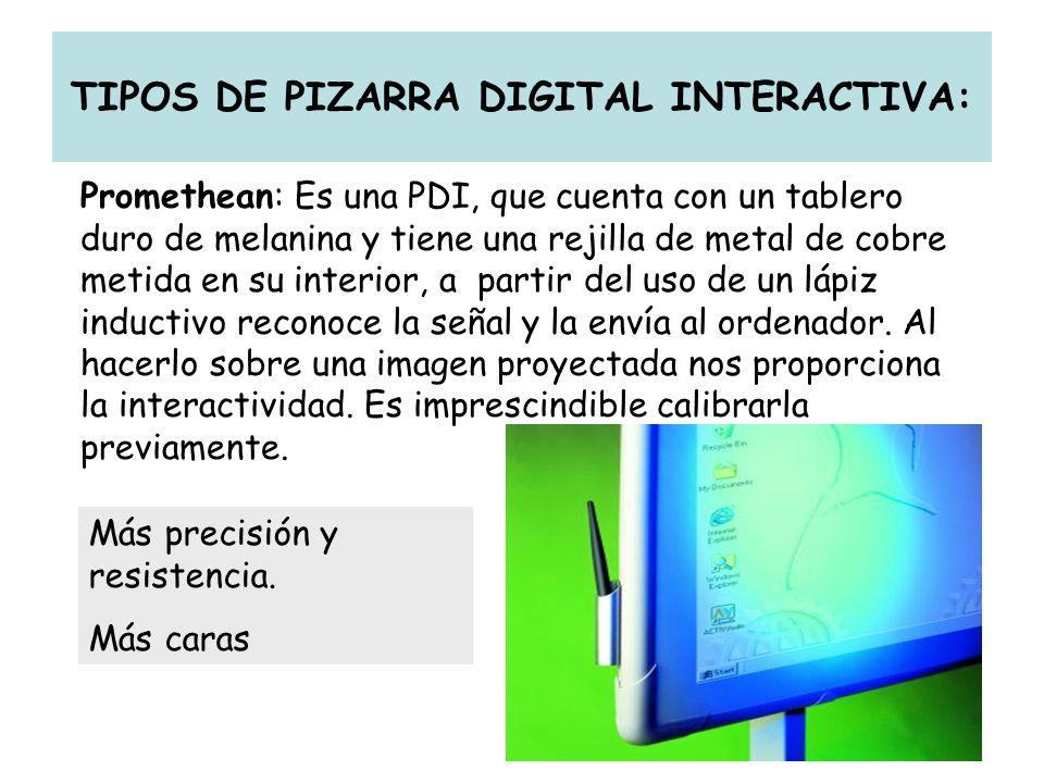 TIPOS DE PIZARRA DIGITAL INTERACTIVA: Promethean: Es una PDI, que cuenta con un tablero duro de melanina y tiene una rejilla de metal de cobre metida