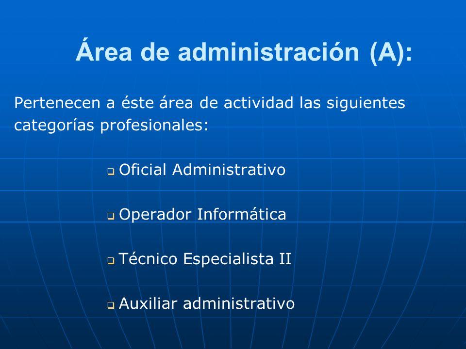 Área de administración (A): Pertenecen a éste área de actividad las siguientes categorías profesionales: Oficial Administrativo Operador Informática T