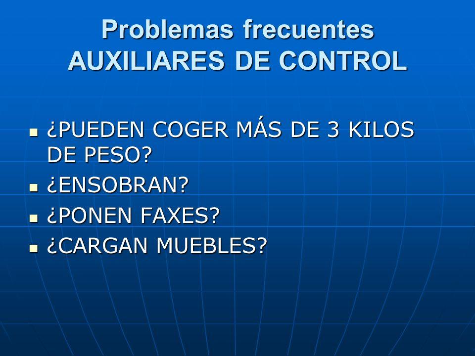 Problemas frecuentes AUXILIARES DE CONTROL ¿PUEDEN COGER MÁS DE 3 KILOS DE PESO? ¿PUEDEN COGER MÁS DE 3 KILOS DE PESO? ¿ENSOBRAN? ¿ENSOBRAN? ¿PONEN FA