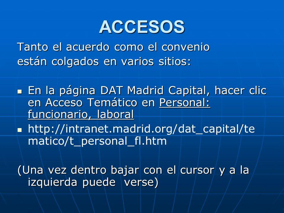 ACCESOS Tanto el acuerdo como el convenio están colgados en varios sitios: En la página DAT Madrid Capital, hacer clic en Acceso Temático en Personal: