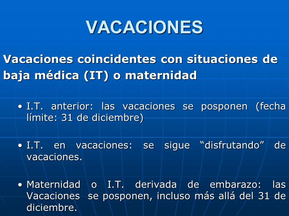 VACACIONES Vacaciones coincidentes con situaciones de baja médica (IT) o maternidad I.T. anterior: las vacaciones se posponen (fecha límite: 31 de dic