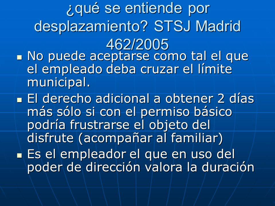 ¿qué se entiende por desplazamiento? STSJ Madrid 462/2005 No puede aceptarse como tal el que el empleado deba cruzar el límite municipal. No puede ace
