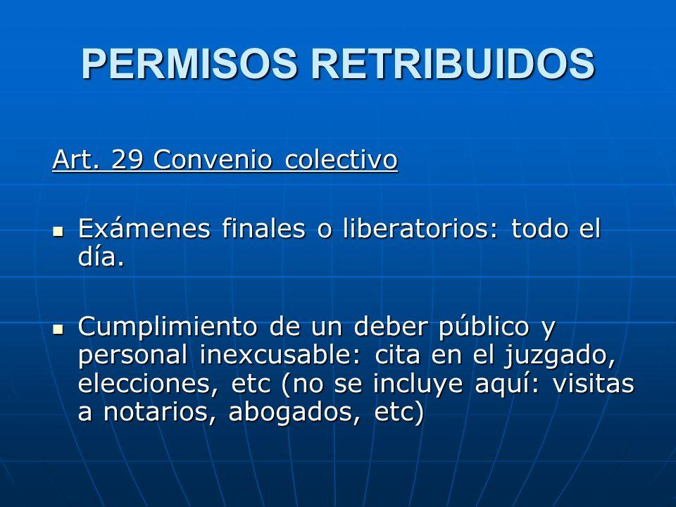 PERMISOS RETRIBUIDOS Art. 29 Convenio colectivo Exámenes finales o liberatorios: todo el día. Exámenes finales o liberatorios: todo el día. Cumplimien