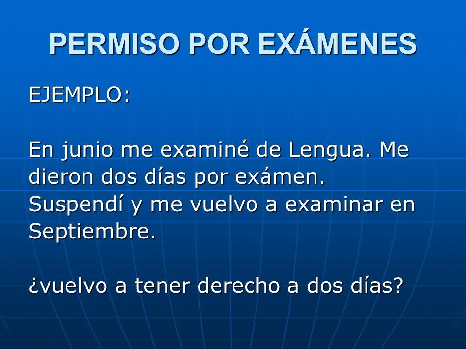 PERMISO POR EXÁMENES EJEMPLO: En junio me examiné de Lengua. Me dieron dos días por exámen. Suspendí y me vuelvo a examinar en Septiembre. ¿vuelvo a t