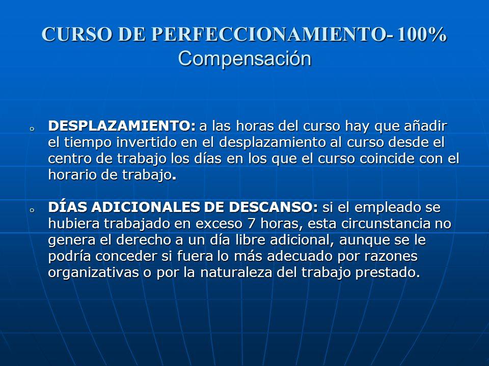 CURSO DE PERFECCIONAMIENTO- 100% Compensación o DESPLAZAMIENTO: a las horas del curso hay que añadir el tiempo invertido en el desplazamiento al curso