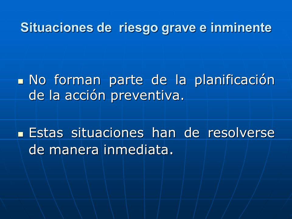 Situaciones de riesgo grave e inminente No forman parte de la planificación de la acción preventiva. No forman parte de la planificación de la acción