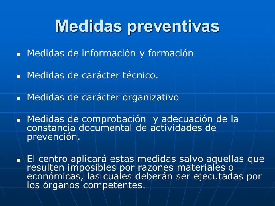 Medidas preventivas Medidas de información y formación Medidas de carácter técnico. Medidas de carácter organizativo Medidas de comprobación y adecuac