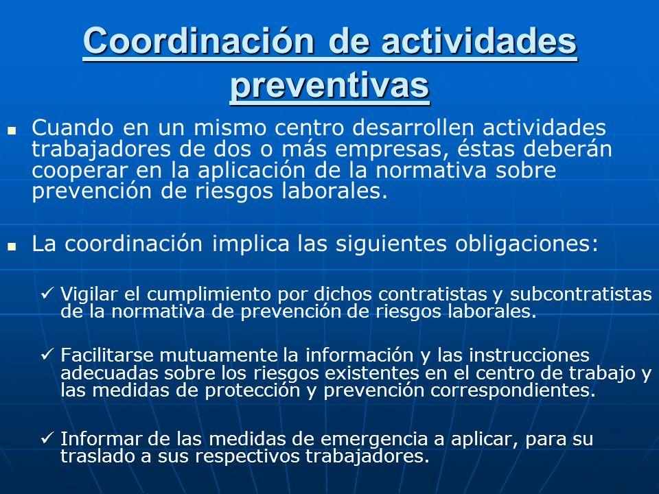 Coordinación de actividades preventivas Cuando en un mismo centro desarrollen actividades trabajadores de dos o más empresas, éstas deberán cooperar e