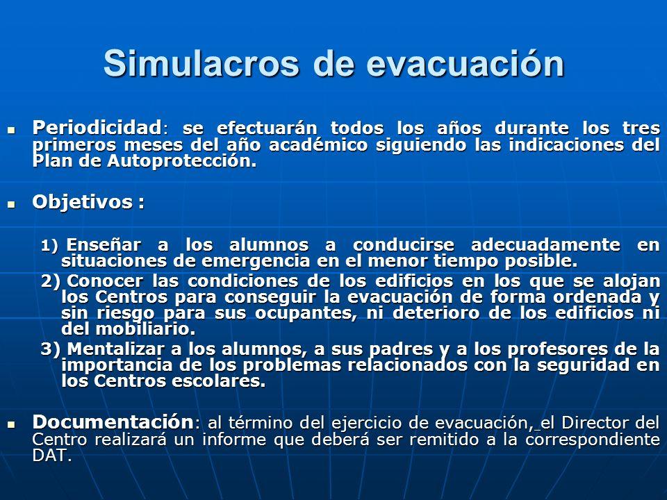 Simulacros de evacuación Periodicidad : se efectuarán todos los años durante los tres primeros meses del año académico siguiendo las indicaciones del