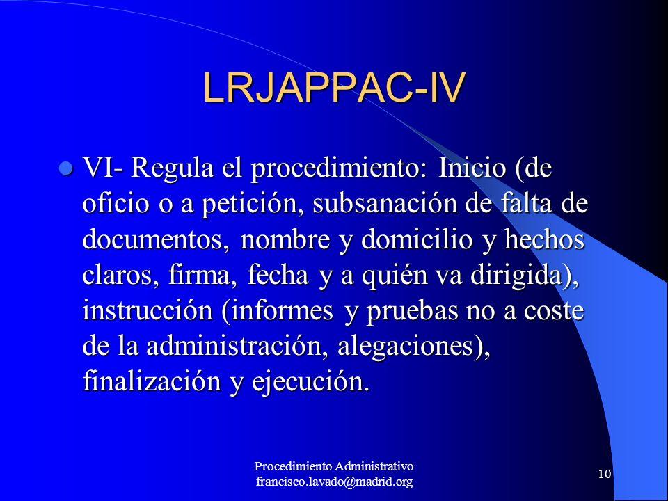 Procedimiento Administrativo francisco.lavado@madrid.org 10 LRJAPPAC-IV VI- Regula el procedimiento: Inicio (de oficio o a petición, subsanación de fa