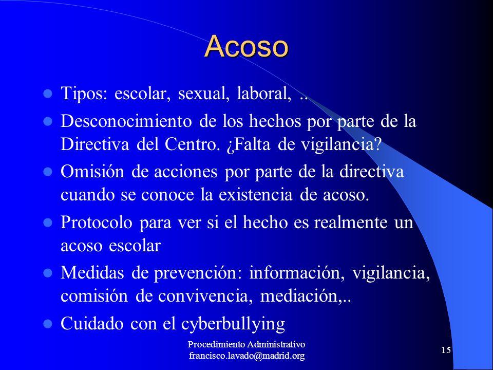 Procedimiento Administrativo francisco.lavado@madrid.org 15 Acoso Tipos: escolar, sexual, laboral,.. Desconocimiento de los hechos por parte de la Dir