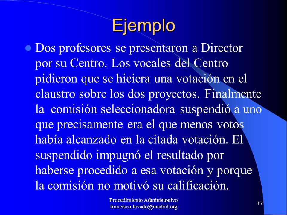 Procedimiento Administrativo francisco.lavado@madrid.org 17 Ejemplo Dos profesores se presentaron a Director por su Centro. Los vocales del Centro pid